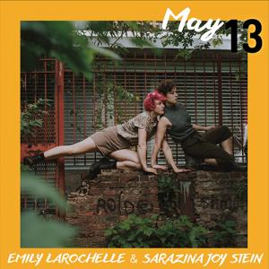 May 13: Emily Larochelle & Sarazina Joy Stein