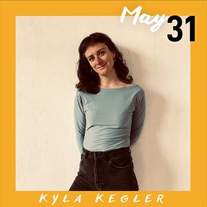 May 31: Kyla Kegler