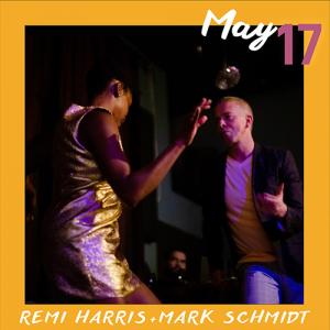 May 17: Remi Harris + Mark Schmidt